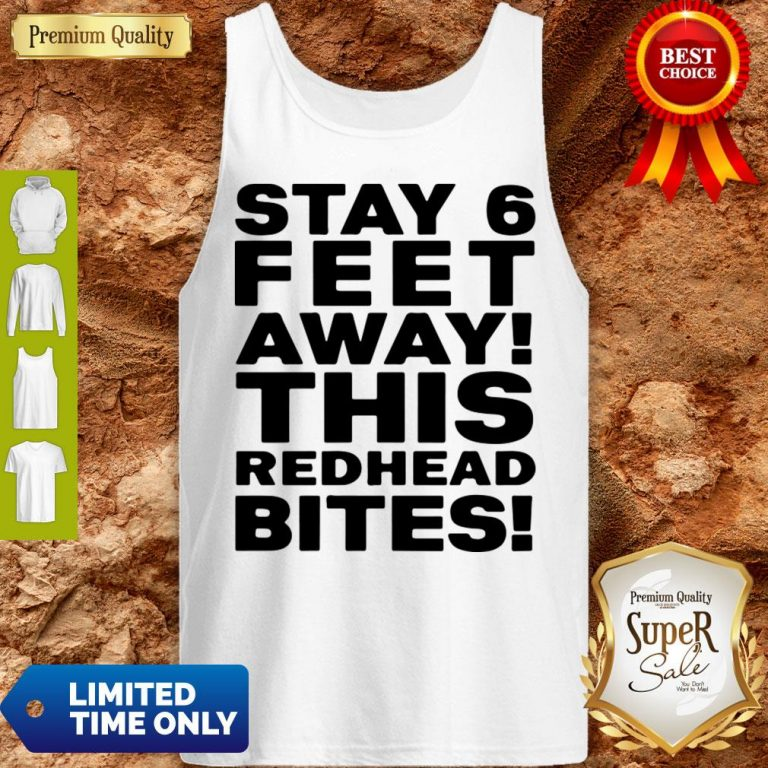 Pro Stay 6 Feet Away This Redhead Bites Tank Top