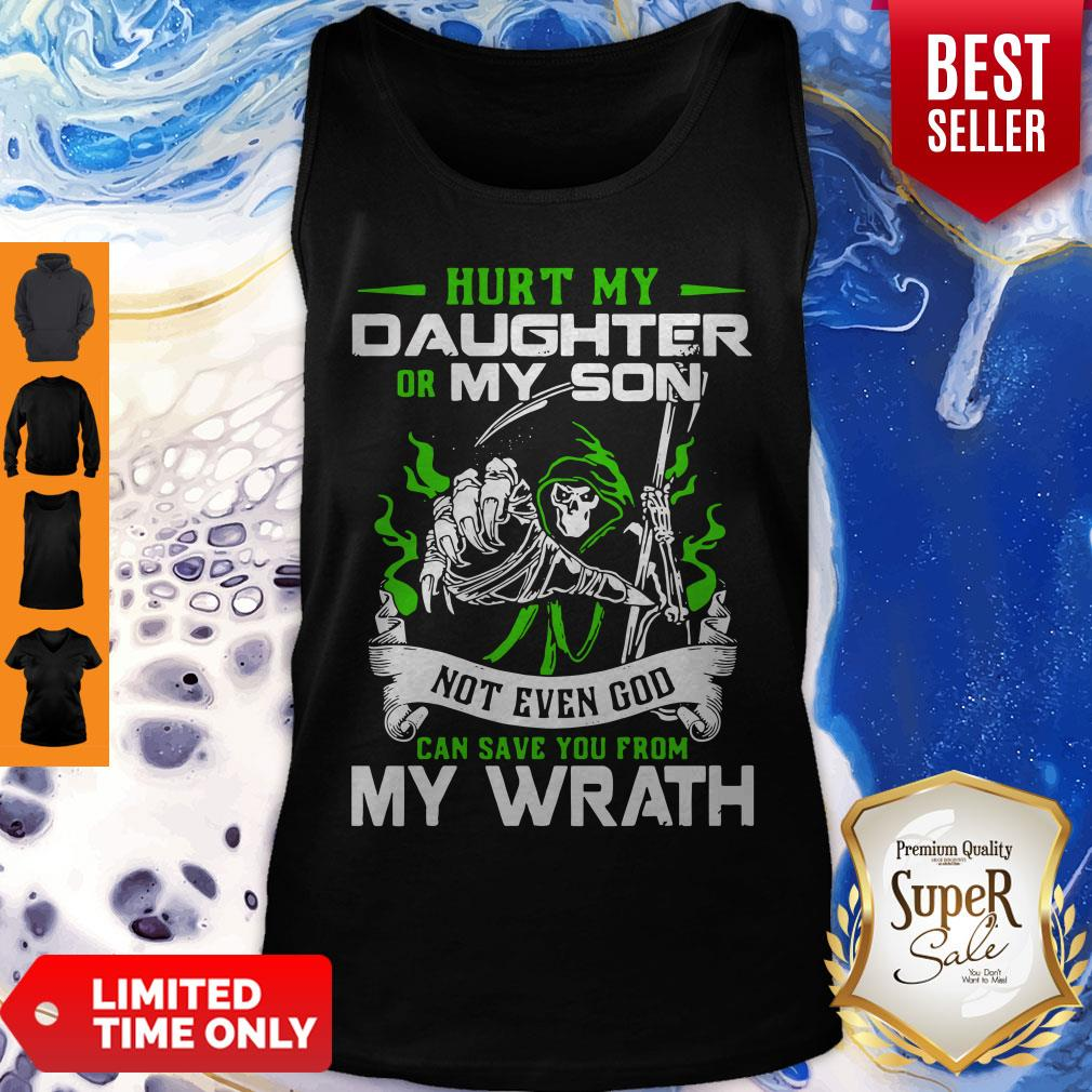 Nice Hurt My Daughter Or My Son Not Even God Can Save You From My Wrath Tank Top