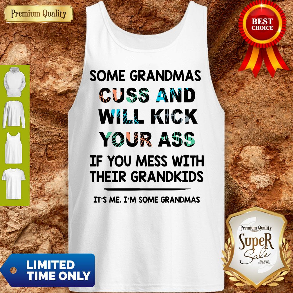 Good Some Grandmas Cuss And Will Kick Your Ass Tank Top