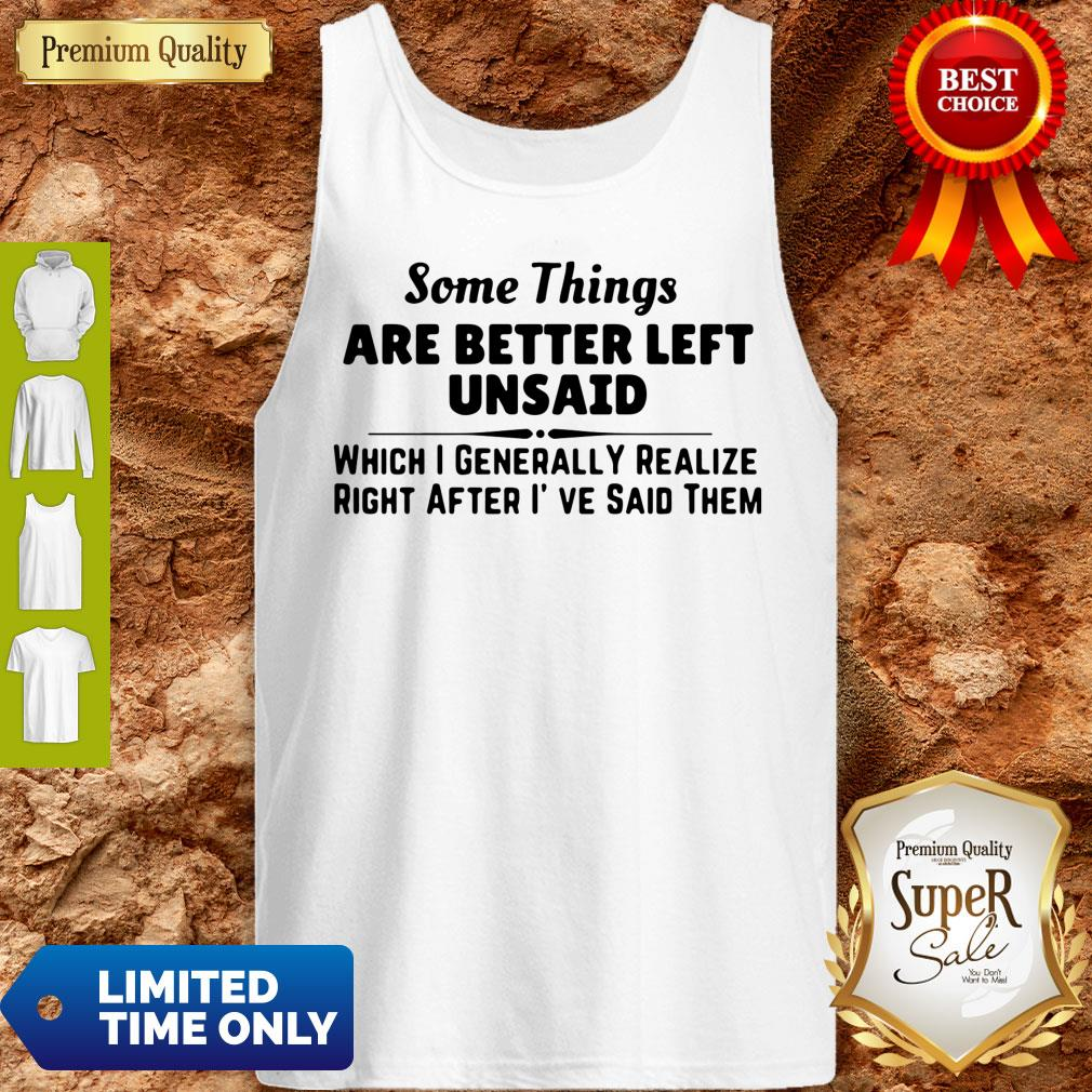 Good Some Things Are Better Left Unsaid Tank Top