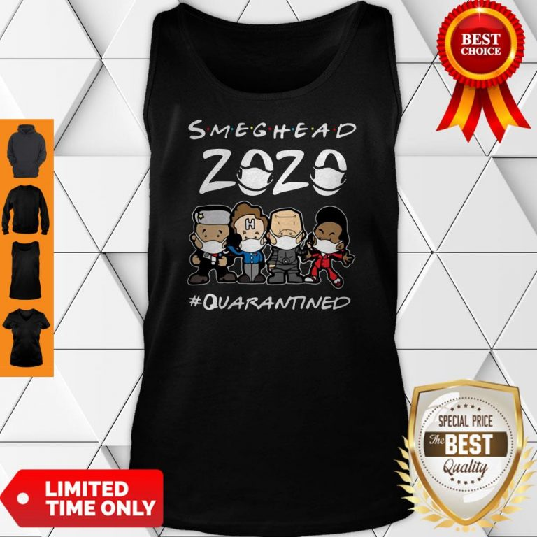 Nice Smeghead 2020 Quarantined For Tank Top
