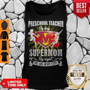 Premium Preschool Teacher By Day Supermom By Night This Girl Never Stops Tank Top