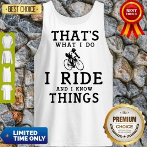 Nice Thats What I Do I Ride And I Know Things Tank Top