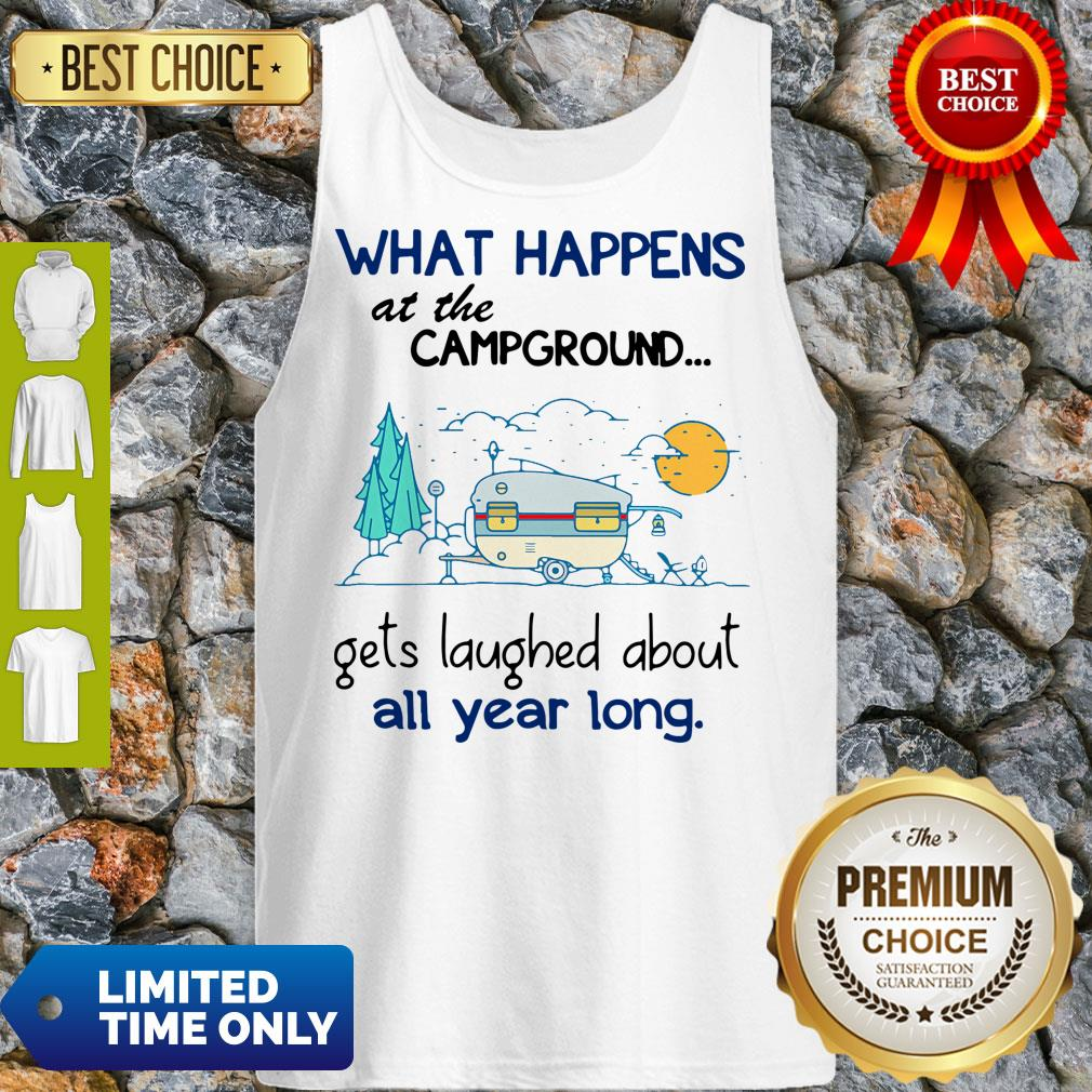 Top What Happens At The Campground Gets Laughed About All Year Long Tank Top