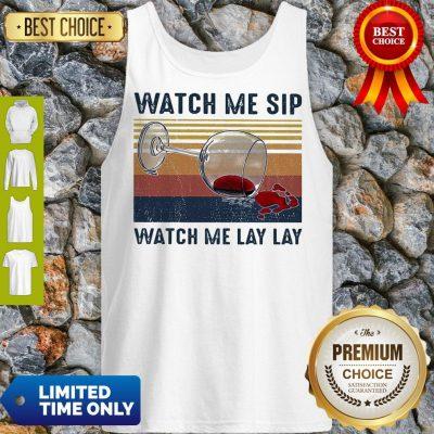 Official Watch Me Sip Watch Me Lay Lay Wine Vintage Tank Top