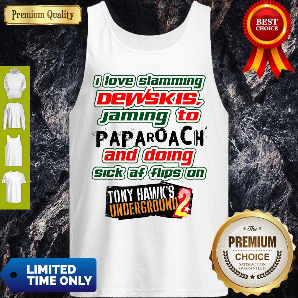 Good I Love Slamming Dewskis Jamming To Papa Roach And Doing Sick Af Tank Top