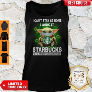 Cute Baby Yoda Mask Hug I Can't Stay At Home I Work At Starbucks We Fight When Others Can't Anymore Tank Top
