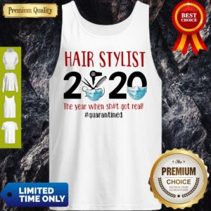 Hot Hair Stylist 2020 The Year When Shit Got Real Quarantine Covid-19 Tank Top