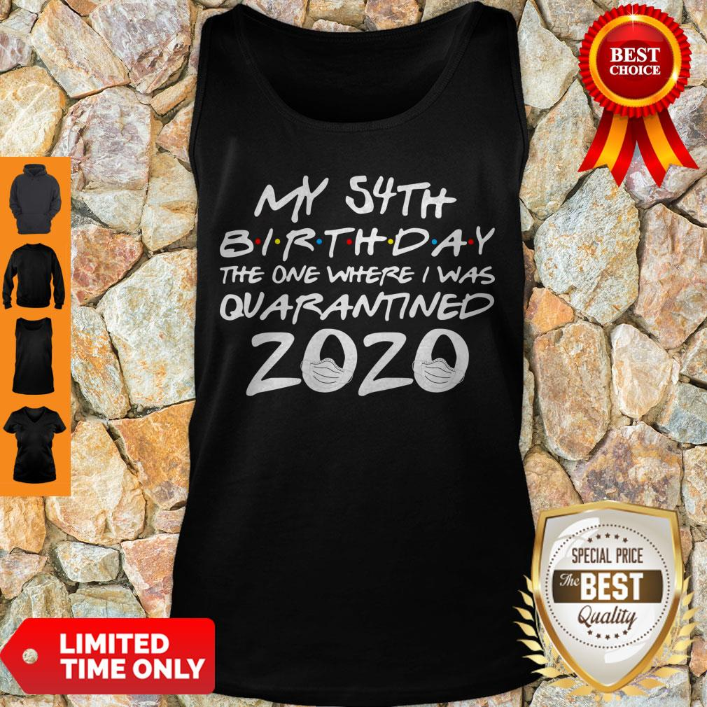 Hot My 54th Birthday The Year When Shit Got Real Quarantined 2020 Covid-19 Tank Top