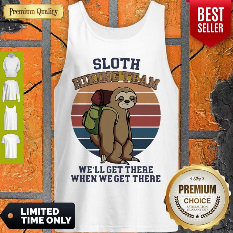 Nice Vintage Sloth Hiking Team We'll Get There When We Get There Tank Top
