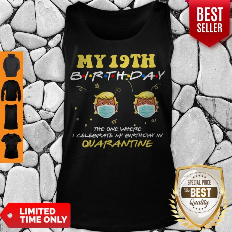 19th Birthday 2020 Trump The One Where I Celebrate My Birthday In Quarantine Tee Tank Top