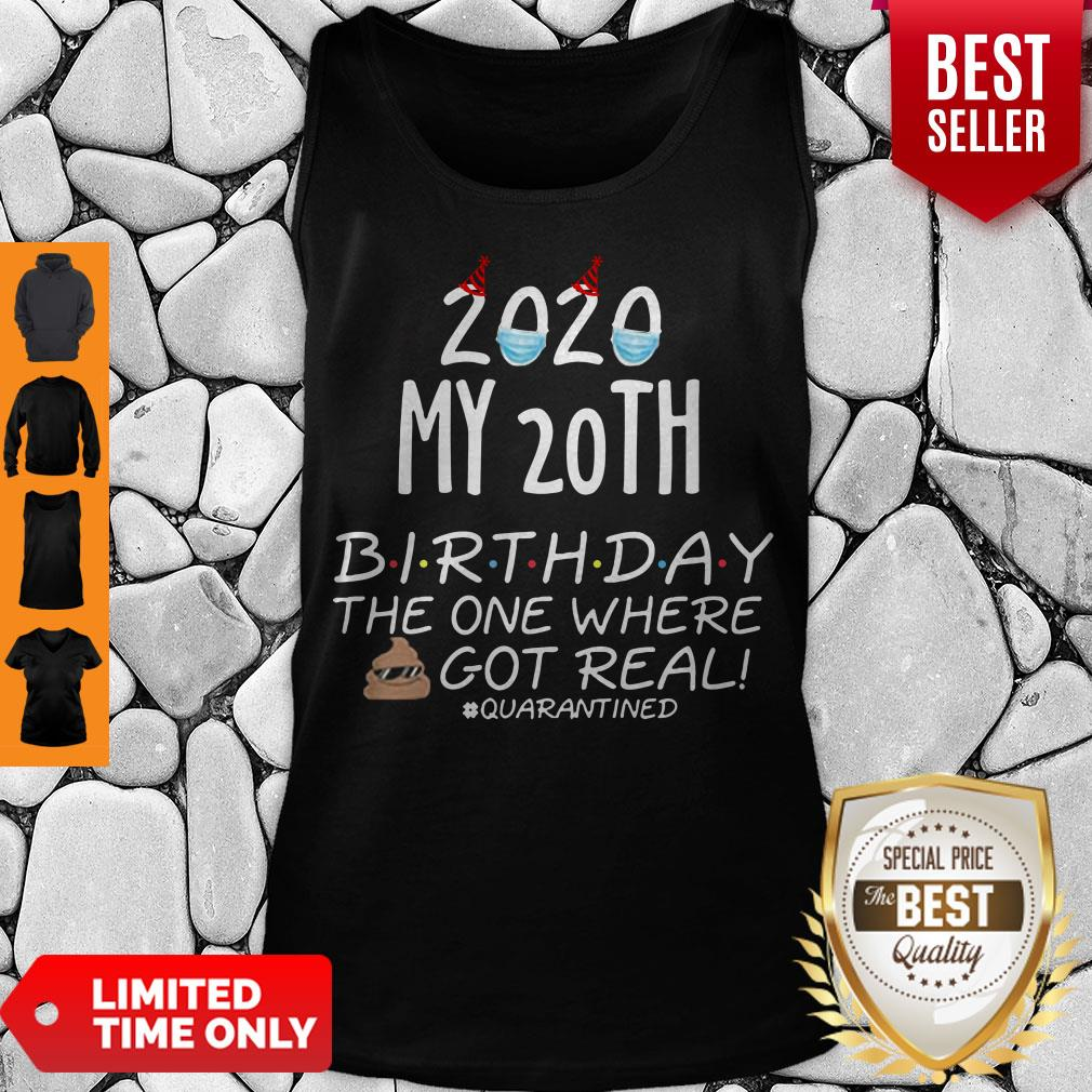 Nice 2020 My 20th Birthday The One Where Shit Got Real Quarantined Tee Tank Top