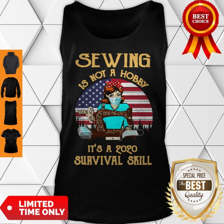 Good Sewing Is Not A Hobby It's A 2020 Survival Skill American Flag For Tank Top