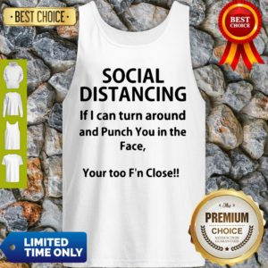 Hot If I Can Turn Around And Punch You In The Face Social Distancing Tank Top