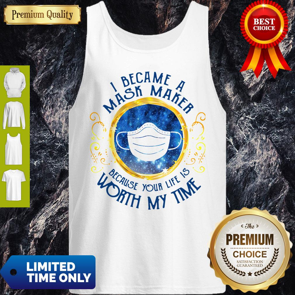 Official I Became A Mask Maker Because Your Life Is Worth My Time Tank Top