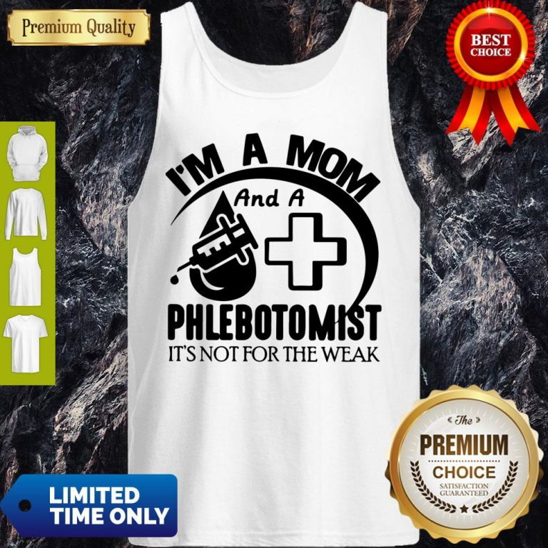 Nice I'm A Mom And A Phlebotomist It's Not For The Weak Tank Top