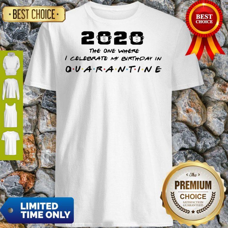 The One I Celebrate My Birthday In Quarantine Shirt