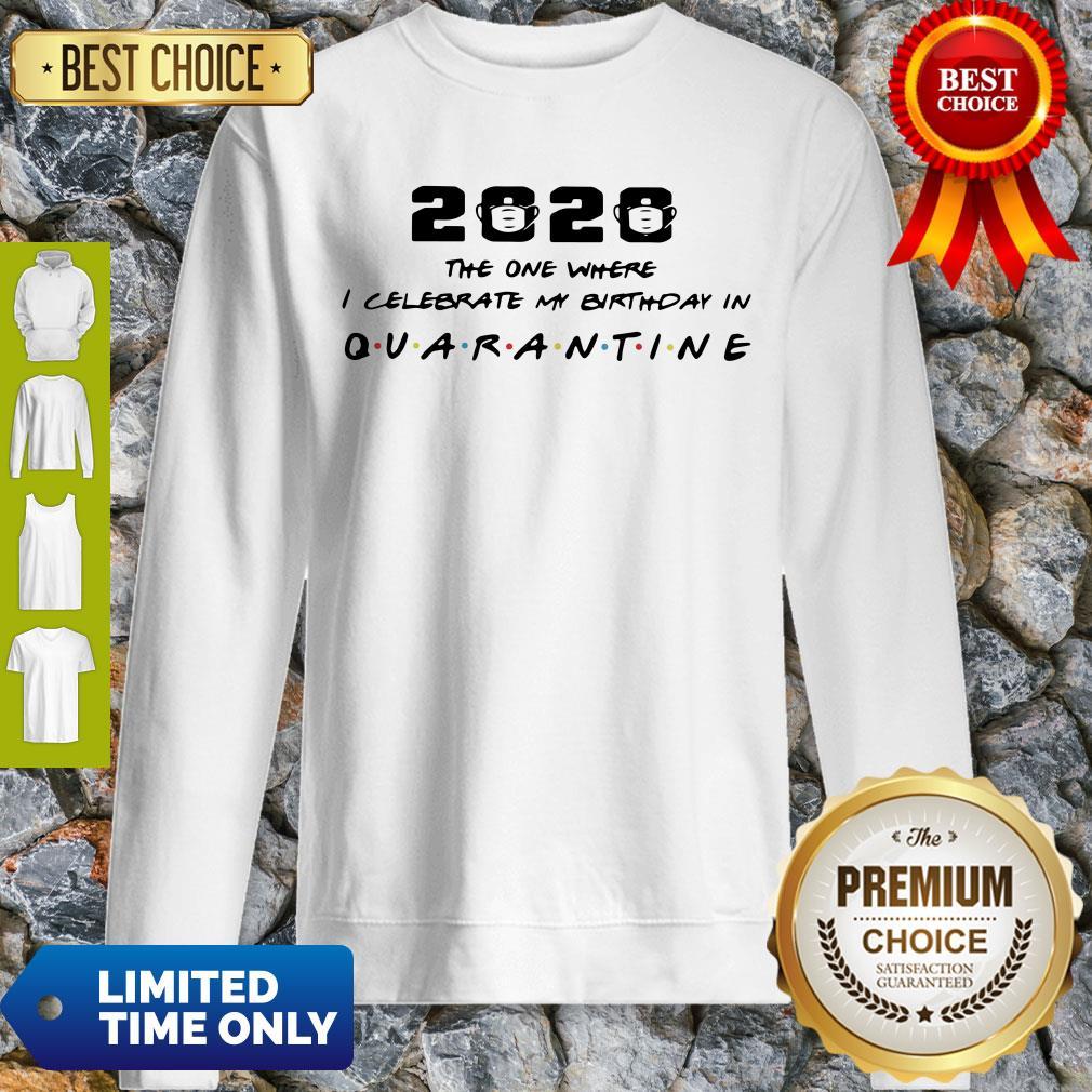 The One I Celebrate My Birthday In Quarantine Sweatshirt