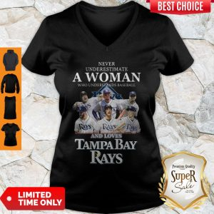 Nice Never Underestimate A Woman Who Understands Baseball And Loves Tampa Bay Rays V-neck