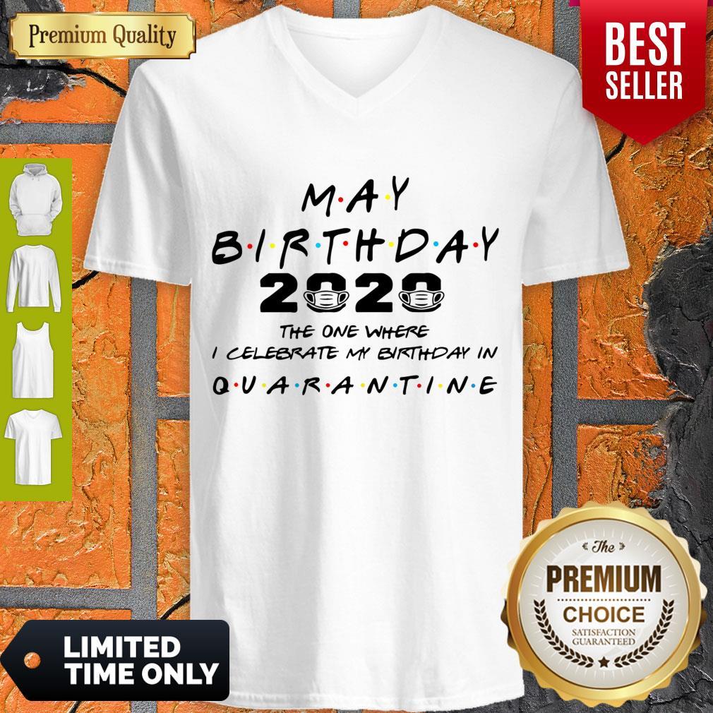 Official May Birthday 2020 The One Where I Celebrate My Birthday In Quarantine V-neck