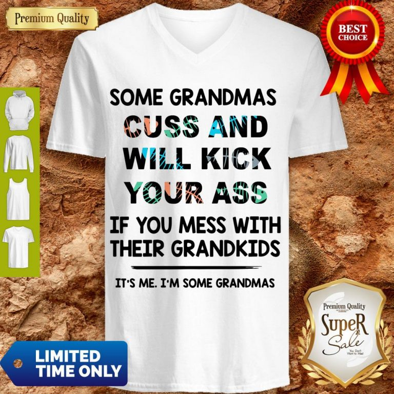 Good Some Grandmas Cuss And Will Kick Your Ass V-neck