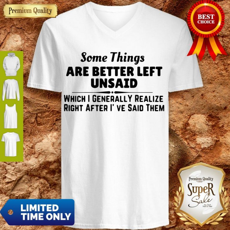 Good Some Things Are Better Left Unsaid V-neck