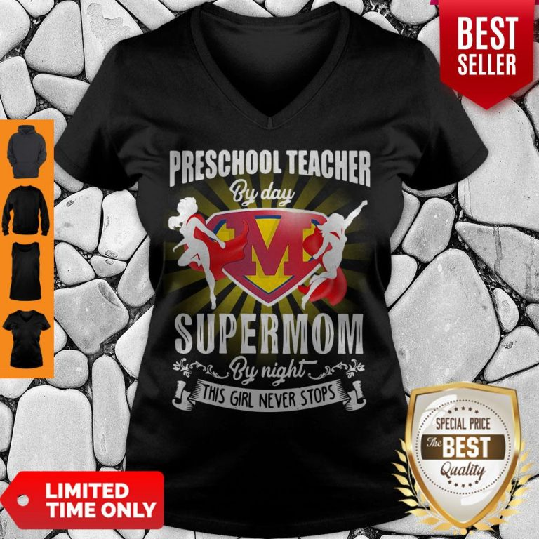 Premium Preschool Teacher By Day Supermom By Night This Girl Never Stops V-neck