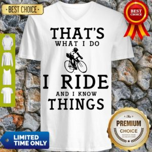 Nice Thats What I Do I Ride And I Know Things V-neck