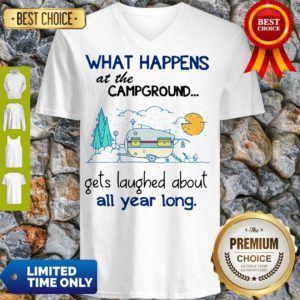 Top What Happens At The Campground Gets Laughed About All Year Long V-neck