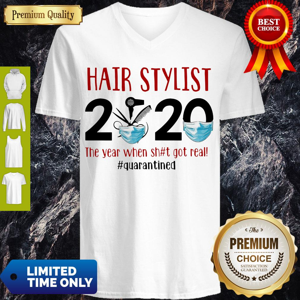 Hot Hair Stylist 2020 The Year When Shit Got Real Quarantine Covid-19 V-neck