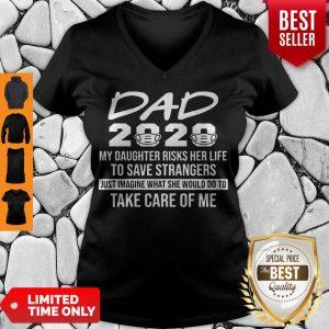 Hot Nurse Dad 2020 My Daughter Risks Her Life to Save Strangers Tee V-neck