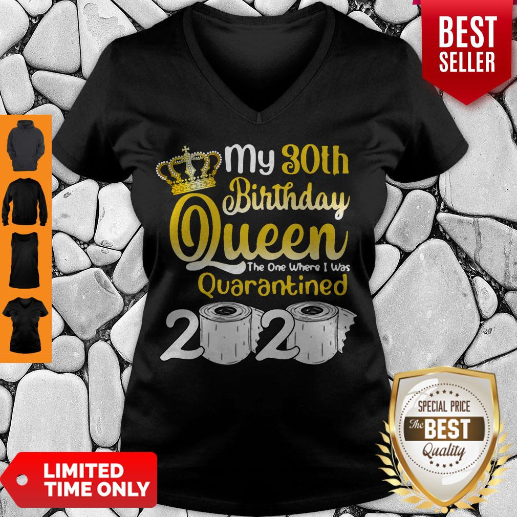 Vip 30th Birthday Queen The One Where I Was Quarantined Birthday 2020 Gifts V-neck
