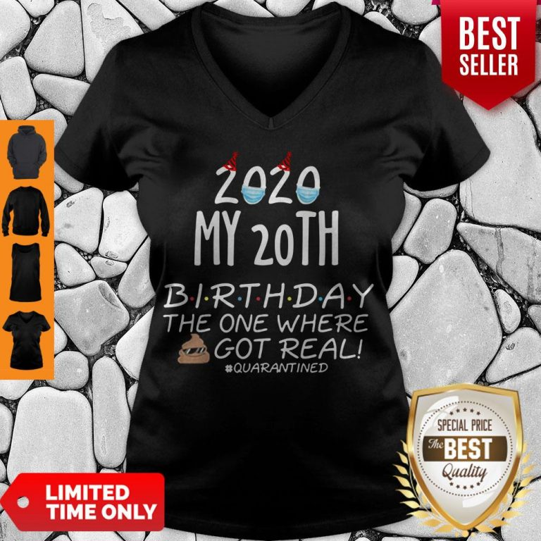 Nice 2020 My 20th Birthday The One Where Shit Got Real Quarantined Tee V-neck
