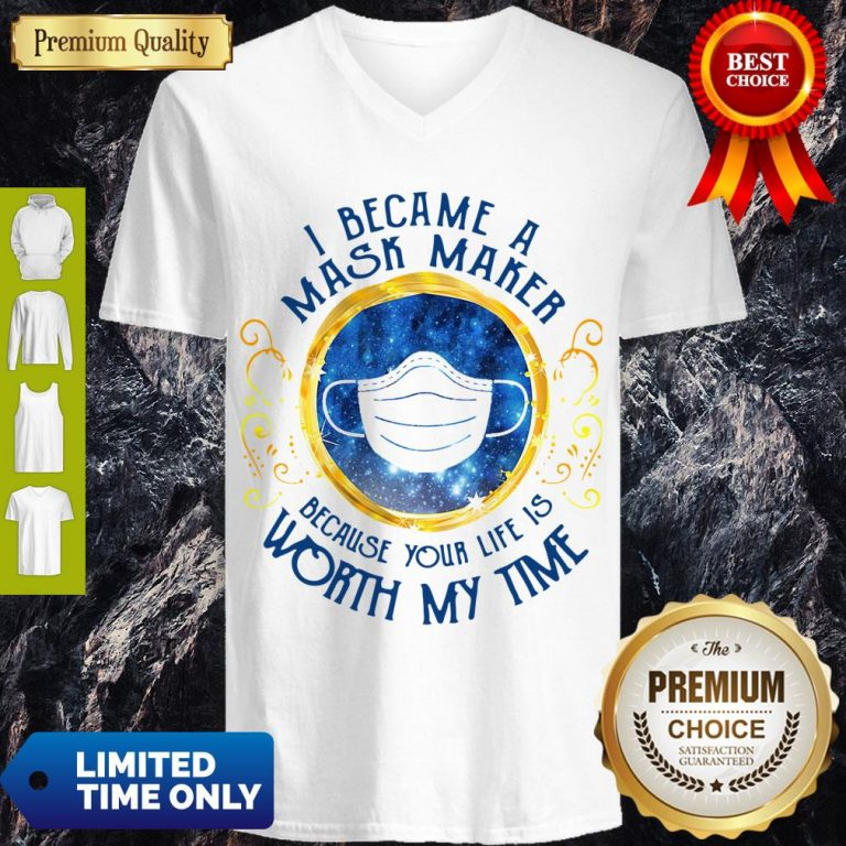 Official I Became A Mask Maker Because Your Life Is Worth My Time V-neck