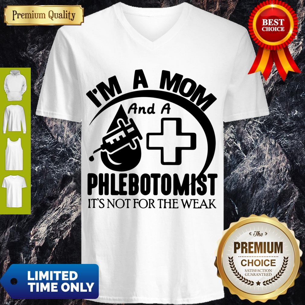 Nice I'm A Mom And A Phlebotomist It's Not For The Weak V-neck