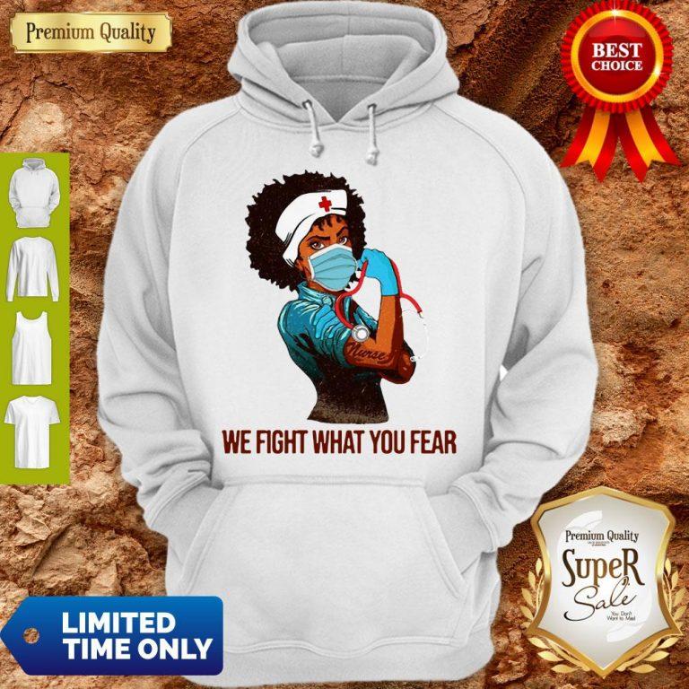 We Fight What You Fear Woman Nurse Black Girl Black Queen Hoodie
