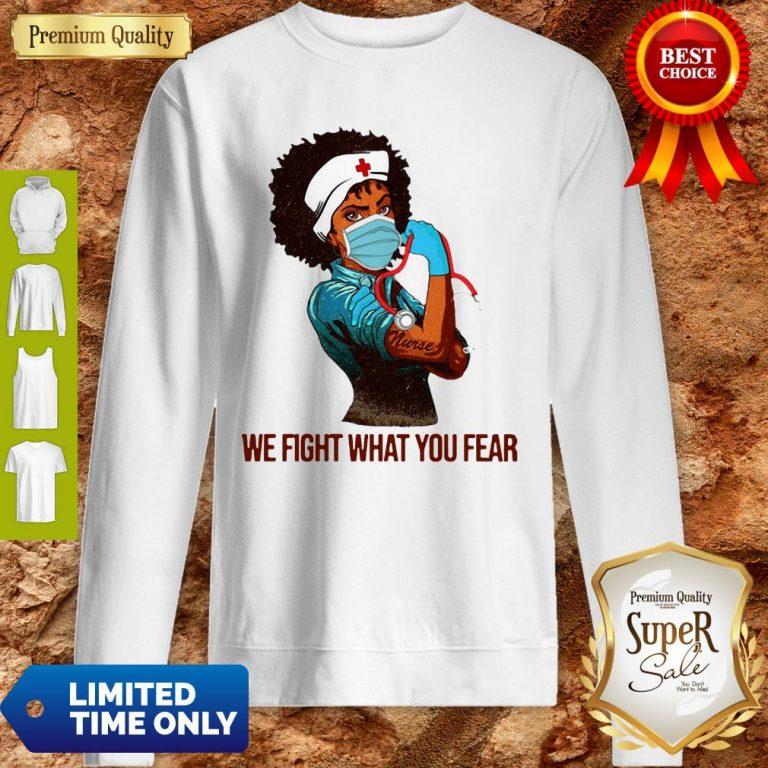 We Fight What You Fear Woman Nurse Black Girl Black Queen Sweatshirt