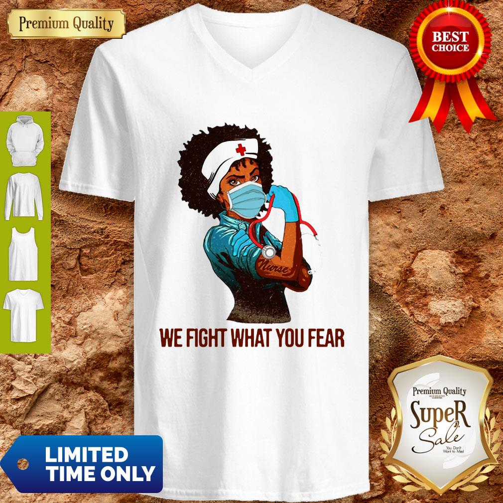 We Fight What You Fear Woman Nurse Black Girl Black Queen V-neck