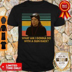 What Am I Gonna Do With A Gun Rack Shirt