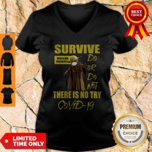 Yoda Survive Dollar General Do Or Do Not There Isno Try COVID-19 V-neck