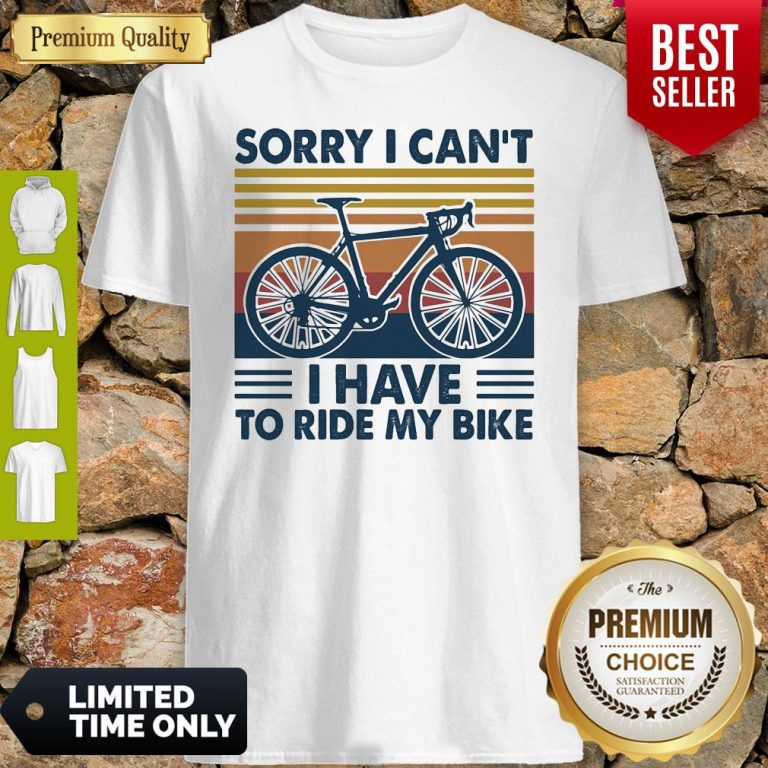 Bicycle Sorry I Can't I Have To Ride My Bike Vintage Shirt