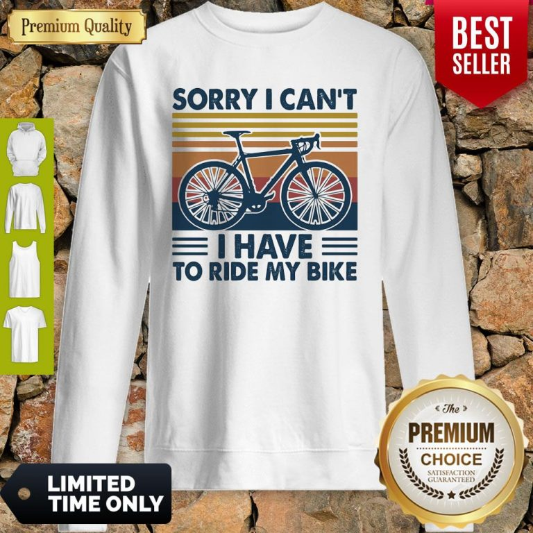 Bicycle Sorry I Can't I Have To Ride My Bike Vintage Sweatshirt
