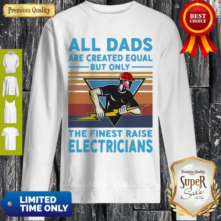 All Dads Are Created Equal But Only The Finest Raise Electricians Vintage Sweatshirt