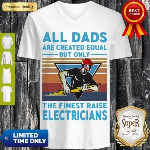 All Dads Are Created Equal But Only The Finest Raise Electricians Vintage V-neck
