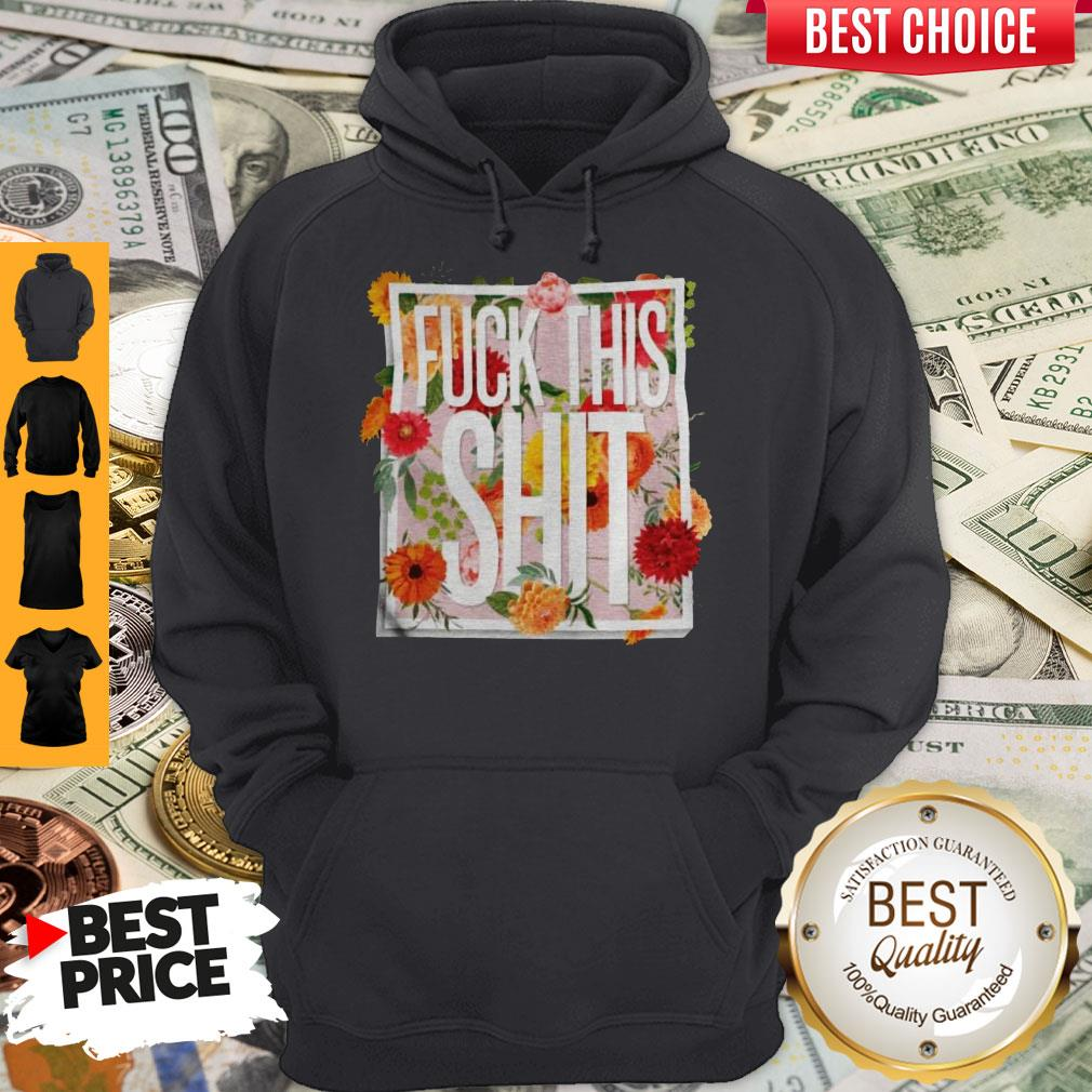 Awesome Floral Fuck This Shit Hoodie