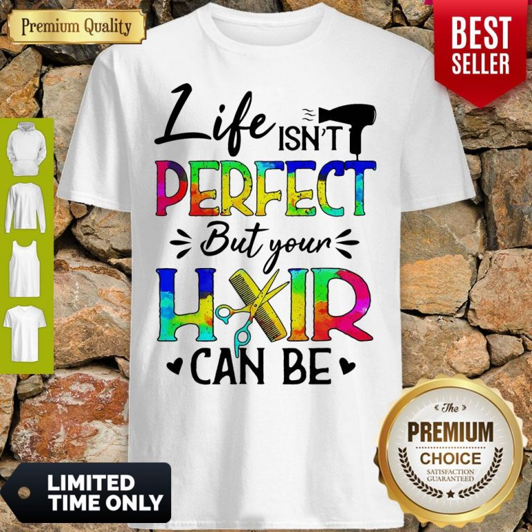 Awesome Life Isnt Perfect But Your Hair Can Be Shirt