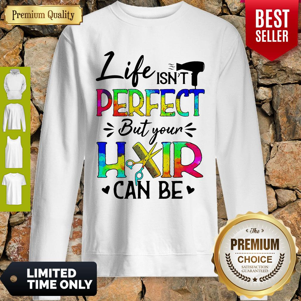 Awesome Life Isnt Perfect But Your Hair Can Be Sweatshirt