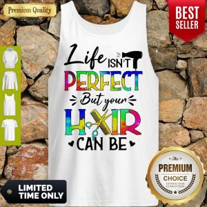 Awesome Life Isnt Perfect But Your Hair Can Be Tank Top