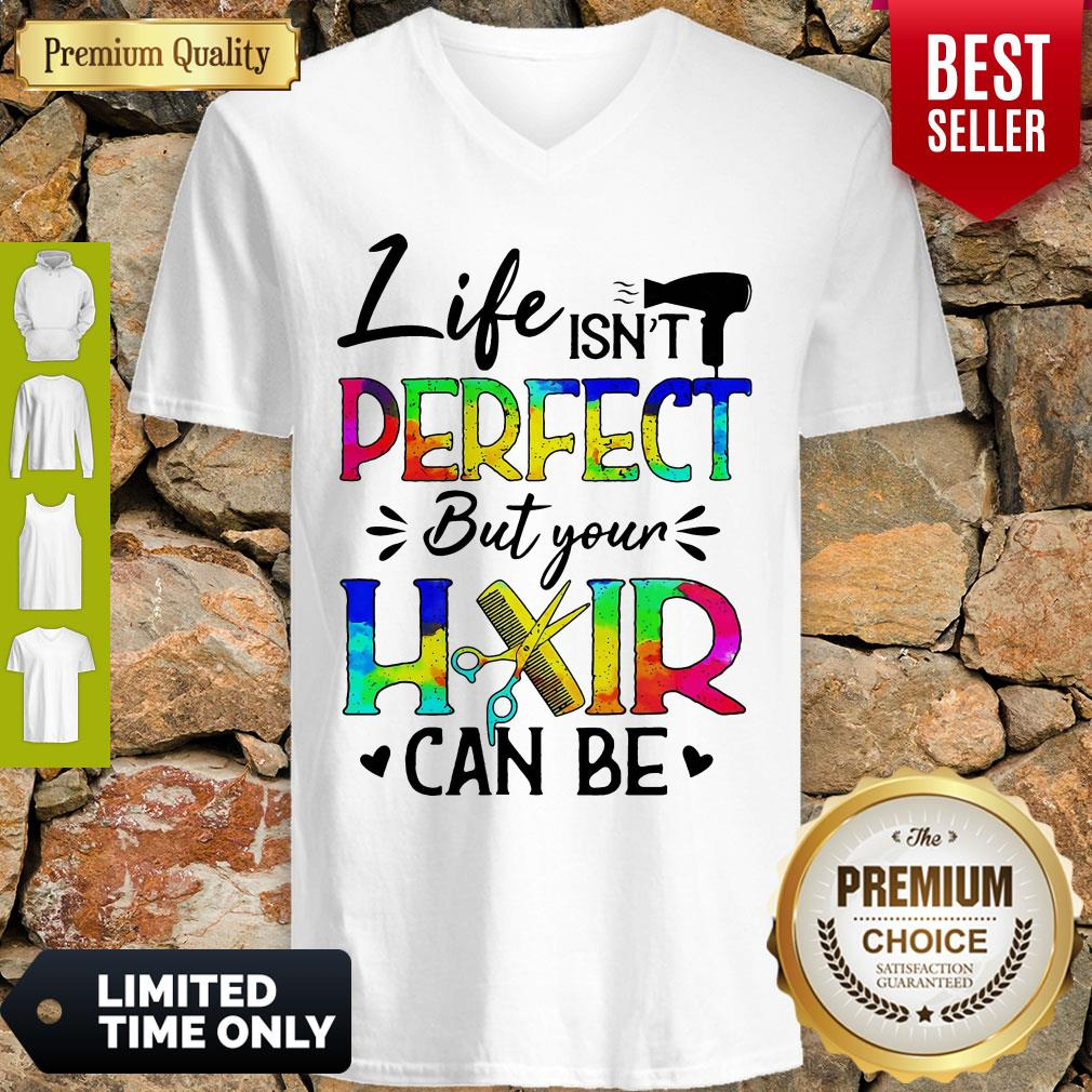 Awesome Life Isnt Perfect But Your Hair Can Be V-neck
