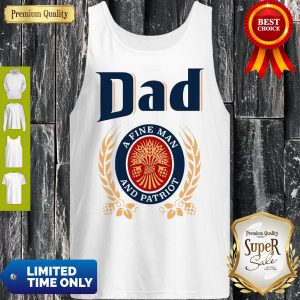Dad A Fine Man And Patriot Miller Lite Fathers Day Tank Top